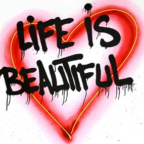 Speak From The Heart - Life Is Beautiful by Mr Brainwash