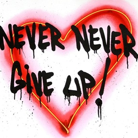 Speak From The Heart - Never Never Give Up! by Mr Brainwash